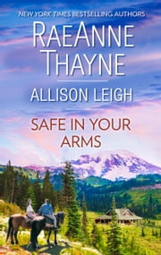 Safe in Your Arms - An Anthology 電子書 by RaeAnne Thayne, Allison Leigh