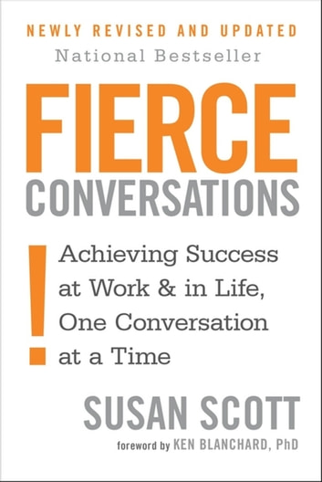 Fierce Conversations - Achieving success in work and in life, one conversation at a time ebook by Susan Scott
