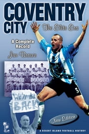 Coventry City: The Elite Era 1967-2001 ebook by Jim Brown