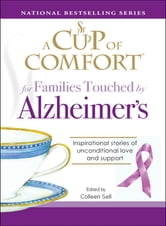 A Cup of Comfort for Families Touched by Alzheimer's: Inspirational stories of unconditional love and support ebook by Colleen Sell