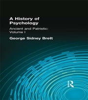 A History of Psychology - Ancient and Patristic Volume I ebook by George Sydney Brett