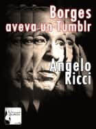 Borges aveva un Tumblr ebook by Angelo Ricci