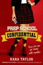 Prep School Confidential ebook by Kara Taylor