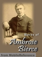Works Of Ambrose Bierce: Incl: Present At A Hanging And Other Ghost Stories, The Devil's Dictionary, Fantastic Fables, An Occurrence At Owl Creek Bridge, Cobwebs From Empty Skull & More (Mobi Collected Works) ebook by Ambrose Bierce