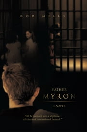 Father Myron, A Novel ebook by Rod Mills