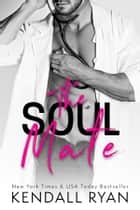 The Soul Mate eBook by Kendall Ryan