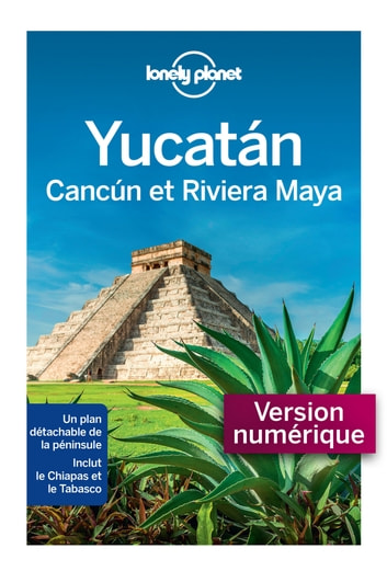 Yucatan, Cancun et la riviera Maya 1ed ebook by LONELY PLANET FR