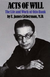 Acts of Will - The Life and Work of Otto Rank ebook by M.D. E. James Lieberman, M.D.