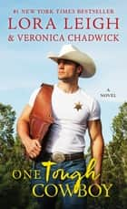 One Tough Cowboy - A Novel eBook by Lora Leigh, Veronica Chadwick
