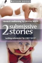 2 Submissive Stories ebook by Crystal White, Carly Katz, Steam Books