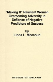 Making It Resilient Women Overcoming Adversity in Defiance of Negative Predictors of Success ebook by Meccouri, Linda L.