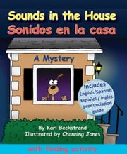 Sounds in the House - Sonidos en la casa - A Mystery! ebook by Karl Beckstrand,Channing Jones