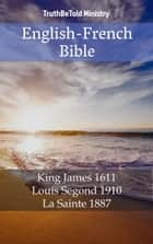 English-French Bible - King James 1611 - Louis Segond 1910 - La Sainte 1887 eBook by TruthBeTold Ministry, Joern Andre Halseth, King James