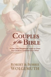Couples of the Bible - A One-Year Devotional Study to Draw You Closer to God and Each Other ebook by Robert and Bobbie Wolgemuth