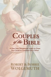 Couples of the Bible - A One-Year Devotional Study to Draw You Closer to God and Each Other ebook by Robert and Bobbie Wolgemuth,Foreword by Dennis & Barbara Rainey