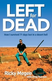 Left For Dead - How I Survived 71 Days Lost in a Desert Hell ebook by Ricky Megee,Greg McLean