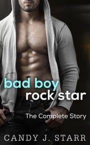 Bad Boy Rock Star: The Complete Story - Bad Boy Rock Star ebook by Candy J Starr