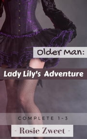 Older Man: Lady Lily's Adventure (Complete 1 to 3) ebook by Rosie Zweet