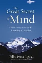 The Great Secret of Mind - Special Instructions on the Nonduality of Dzogchen ebook by Tulku Pema Rigtsal