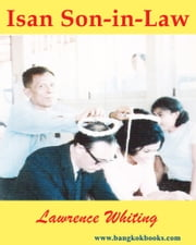 Isan Son-in-Law - A family's roots in Northeast Thailand ebook by Lawrence Whiting
