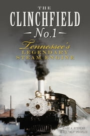 Clinchfield No. 1, The - Tennessee's Legendary Steam Engine ebook by Mark A. Stevens,A.J. 'Alf' Peoples