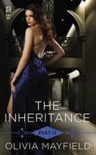 The Inheritance Part II ebook by Olivia Mayfield