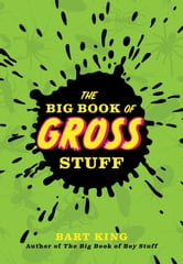 The Big Book of Gross Stuff ebook by Bart King