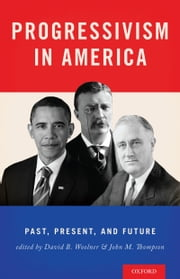 Progressivism in America - Past, Present, and Future ebook by David Woolner,Jack Thompson