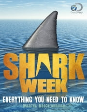Shark Week - Everything You Need to Know ebook by Discovery,Martha Brockenbrough