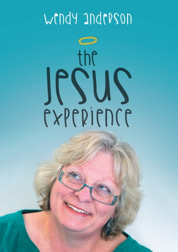 The Jesus Experience ebook by Wendy Anderson