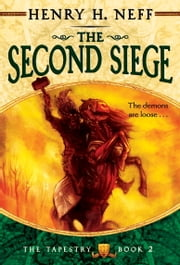 The Second Siege - Book Two of The Tapestry ebook by Henry H. Neff,Henry H. Neff