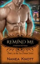Remind Me - Sex Demon Series, #3 ebook by Nanea Knott