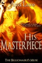 His Masterpiece (The Billionaire's Muse, #5) ebook by Ava Lore