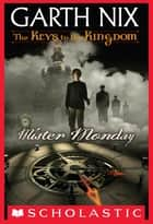 The Keys to the Kingdom #1: Mister Monday ebook by Garth Nix