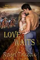 Love Waits - Oregon Historicals, #4 ebook by Rain Trueax