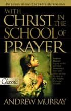 With Christ in the School of Prayer ebook by Murray, Andrew