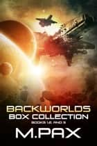 Backworlds Box Collection: Books 1, 2, and 3 - The Backworlds ebook by