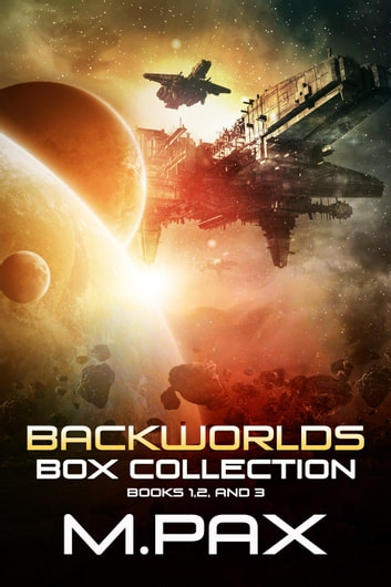 Backworlds Box Collection: Books 1, 2, and 3 - The Backworlds ebook by M. Pax