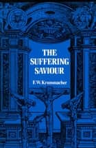 Suffering Saviour ebook by F Krummacher
