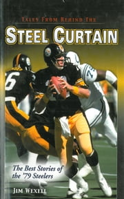 Tales From Behind The Steel Curtain: The Best Stories of the '79 Steelers ebook by Jim Wexell