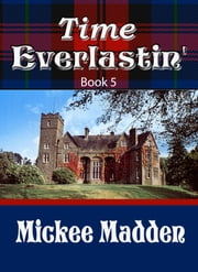 Time Everlastin' Book 5 ebook by Mickee Madden