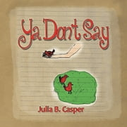 Ya Don't Say ebook by Julia B. Casper