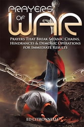 PRAYERS OF WAR - Prayers that Break Satanic Chains, Hindrances & Demonic Operations ebook by Ed Citronnelli
