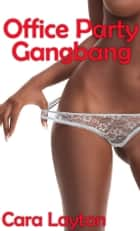 Office Party Gangbang ebook by Cara Layton