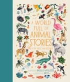 A World Full of Animal Stories - 50 favourite animal folk tales, myths and legends ebook by Angela McAllister, Aitch