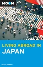 Moon Living Abroad in Japan ebook by Ruth Kanagy