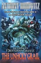 Return to Groosham Grange - The Unholy Grail ebook by Anthony Horowitz