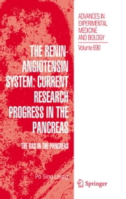 The Renin-Angiotensin System: Current Research Progress in The Pancreas - The RAS in the Pancreas ebook by Po Sing Leung