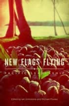 New Flags Flying - Pacific Leadership ebook by Ian Johnstone, Michael Powles