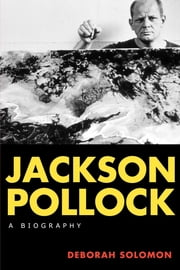 Jackson Pollock - A Biography ebook by Deborah Solomon
